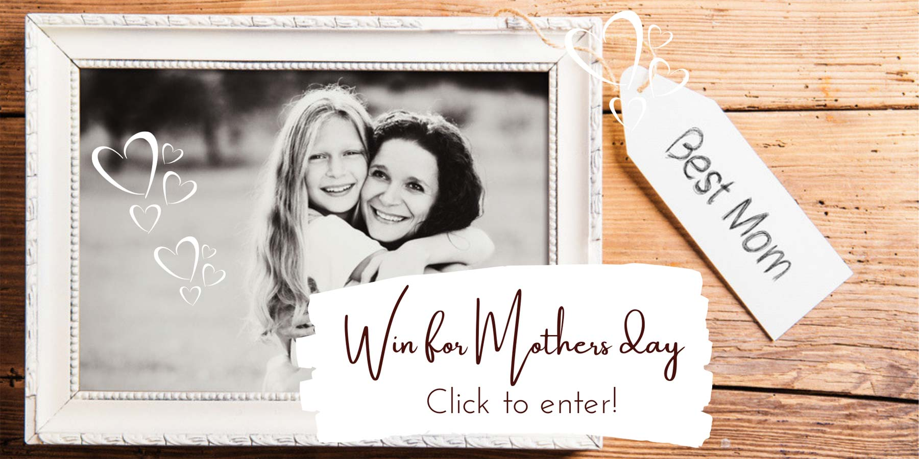 Win for Mothers Day. Click to enter